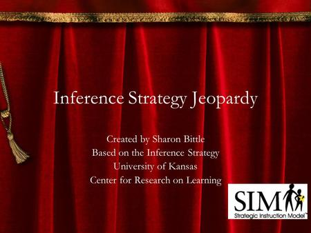 Inference Strategy Jeopardy Created by Sharon Bittle Based on the Inference Strategy University of Kansas Center for Research on Learning.