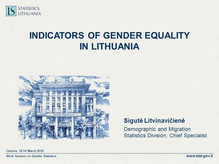 Www.stat.gov.lt Geneva, 12-14 March 2012 Work Session on Gender Statistics INDICATORS OF GENDER EQUALITY IN LITHUANIA Sigutė Litvinavičienė Demographic.