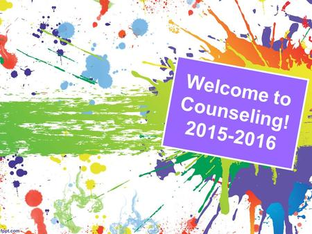 Welcome to Counseling! 2015-2016. Learning Targets Understand the role of the school counselor and how to make an appointment to visit the counselor Identify.