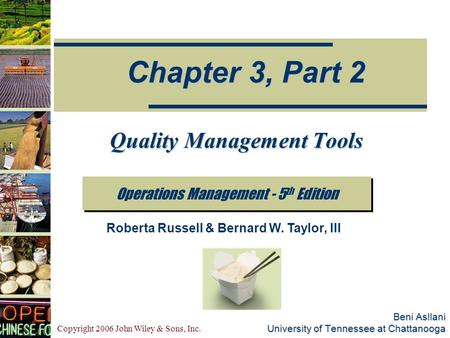 Copyright 2006 John Wiley & Sons, Inc. Beni Asllani University of Tennessee at Chattanooga Operations Management - 5 th Edition Chapter 3, Part 2 Roberta.