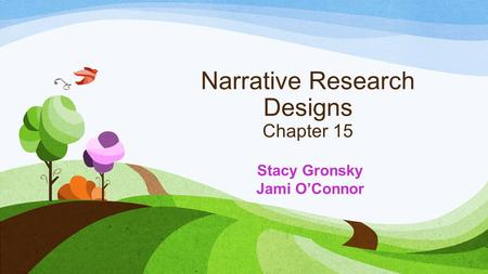 Narrative Research Designs Chapter 15 Stacy Gronsky Jami O'Connor.