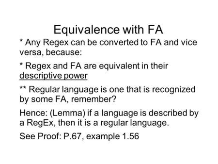 Equivalence with FA * Any Regex can be converted to FA and vice versa, because: * Regex and FA are equivalent in their descriptive power ** Regular language.