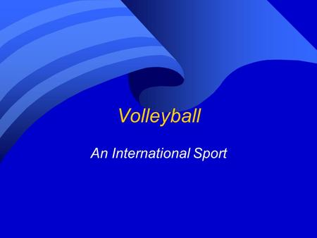 Volleyball An International Sport. Origins of the Game.