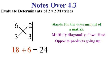 Notes Over 4.3 Evaluate Determinants of 2 x 2 Matrices