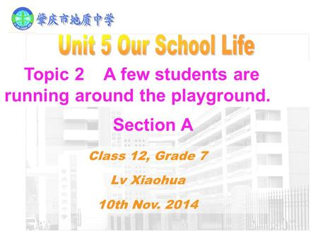Topic 2 A few students are running around the playground. Section A Class 12, Grade 7 Lv Xiaohua 10th Nov. 2014.