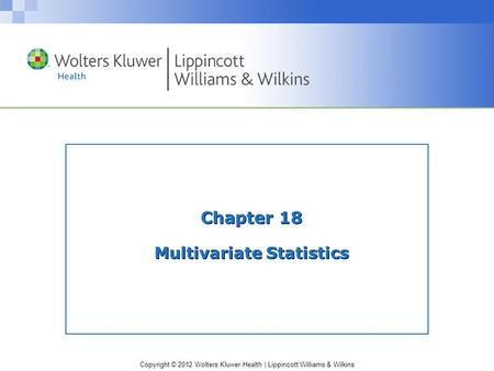 Copyright © 2012 Wolters Kluwer Health | Lippincott Williams & Wilkins Chapter 18 Multivariate Statistics.