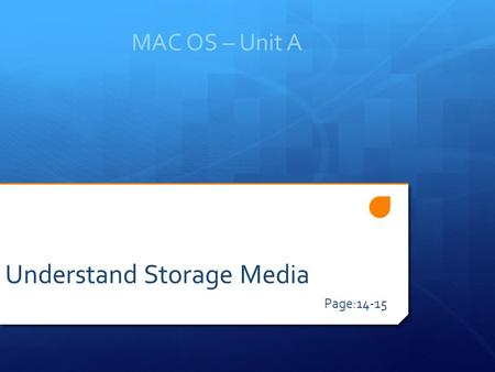 MAC OS – Unit A Page:14-15 Understand Storage Media.