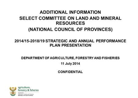 ADDITIONAL INFORMATION SELECT COMMITTEE ON LAND AND MINERAL RESOURCES (NATIONAL COUNCIL OF PROVINCES) 2014/15-2018/19 STRATEGIC AND ANNUAL PERFORMANCE.