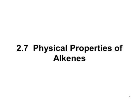 1 2.7 Physical Properties of Alkenes. 2 Nonpolar Insoluble in water Soluble in nonpolar organic solvents. Less dense than water: they float on water.
