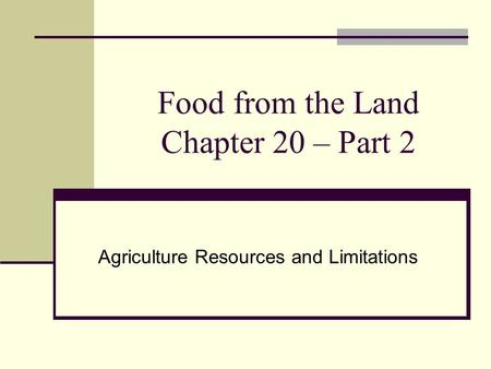 Food from the Land Chapter 20 – Part 2 Agriculture Resources and Limitations.
