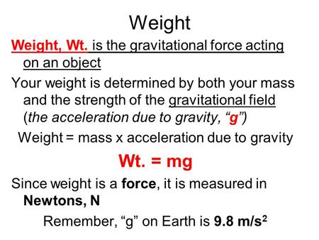 Weight = mass x acceleration due to gravity