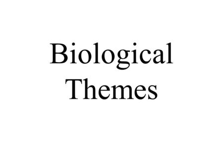 Biological Themes. Biology Biology – The study of life Organisms – all living things.