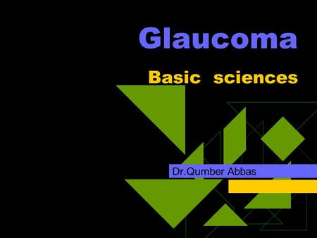 Glaucoma Basic sciences Dr.Qumber Abbas Agenda  Aqueous production Anatomy Physiology  Aqueous out flow Anatomy physiology.