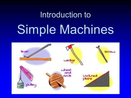 "Simple Machines Introduction to. What are ""simple"" machines? Simple machines are machines with few or no moving parts that are used to make work easier."