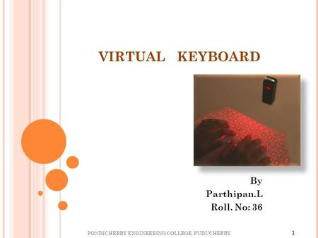 VIRTUAL KEYBOARD By Parthipan.L Roll. No: 36 1 PONDICHERRY ENGINEERING COLLEGE, PUDUCHERRY.