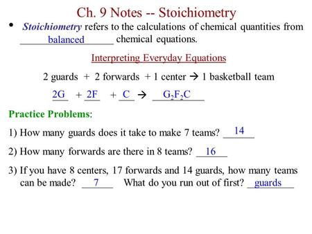 Ch. 9 Notes -- Stoichiometry Stoichiometry refers to the calculations of chemical quantities from __________________ chemical equations. Interpreting Everyday.