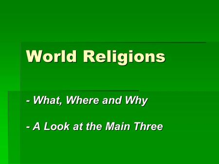 World Religions - What, Where and Why - A Look at the Main Three.