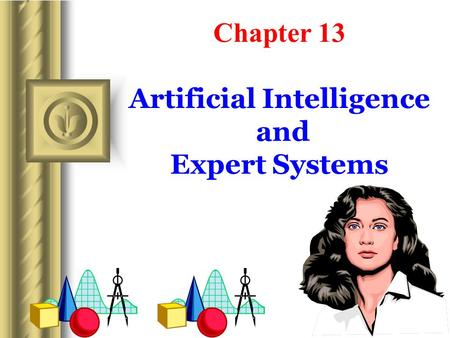 1 Chapter 13 Artificial Intelligence and Expert Systems.