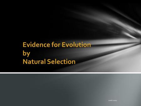 natural selection and evidence for evolution The slow and continuous change of organisms from one generation to the next.