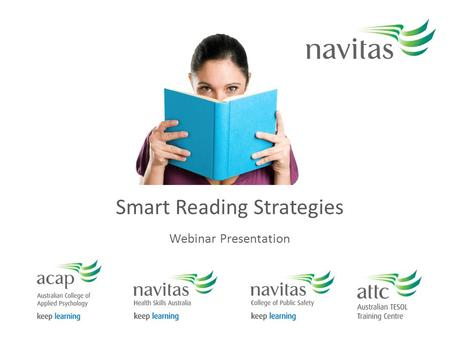 Smart Reading Strategies Webinar Presentation. How to use this recording Watch Do activities Webinar slides & further resources: