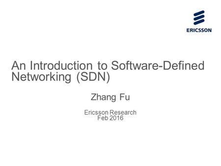 Slide title 70 pt CAPITALS Slide subtitle minimum 30 pt An Introduction to Software-Defined Networking (SDN) Zhang Fu Ericsson Research Feb 2016.