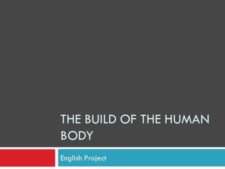 THE BUILD OF THE HUMAN BODY English Project. Types of human body ACCORDING TO BEASHEL AND TAYLOR THERE ARE THREE EXTREMES OF BODY TYPE.