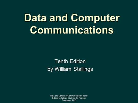 Data and Computer Communications Tenth Edition by William Stallings Data and Computer Communications, Tenth Edition by William Stallings, (c) Pearson Education,