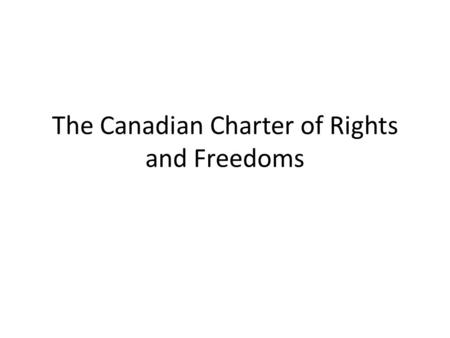 The Canadian Charter of Rights and Freedoms. HOW DOES THE CHARTER PROTECT INDIVIDUAL RIGHTS AND FREEDOMS? Focus question #1.
