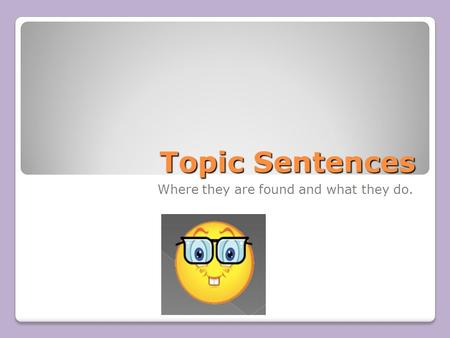 Topic Sentences Where they are found and what they do.