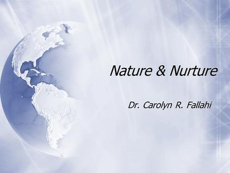 Nature & Nurture Dr. Carolyn R. Fallahi. Nature-Nurture  Which is more important?  The Diathesis stress model  We figure out the relative amount of.