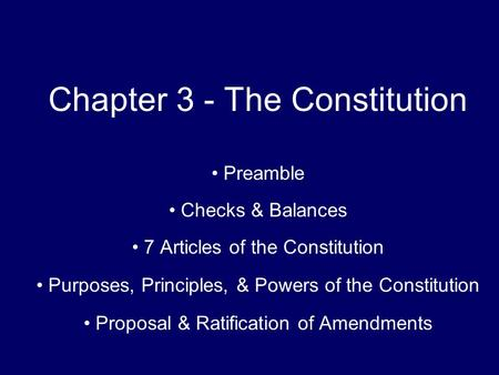 Chapter 3 - The Constitution Preamble Checks & Balances 7 Articles of the Constitution Purposes, Principles, & Powers of the Constitution Proposal & Ratification.
