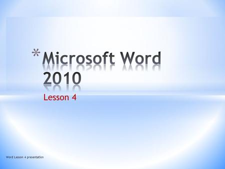 Lesson 4 Word Lesson 4 presentation  Switch between different views in a document  Adjust page margins settings  Set paragraph alignment, indentation,