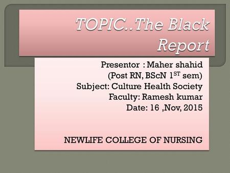 Presentor : Maher shahid (Post RN, BScN 1 ST sem) Subject: Culture Health Society Faculty: Ramesh kumar Date: 16,Nov, 2015 NEWLIFE COLLEGE OF NURSING.