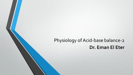Physiology of Acid-base balance-2 Dr. Eman El Eter.