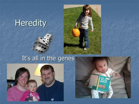 Heredity It's all in the genes. Why do I look like my Dad (or Mom)? My mom and dad My brother and I.