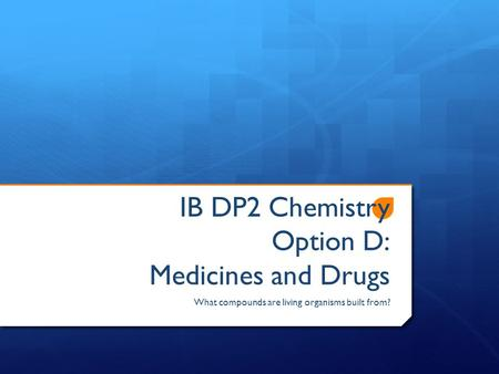 IB DP2 Chemistry Option D: Medicines and Drugs What compounds are living organisms built from?