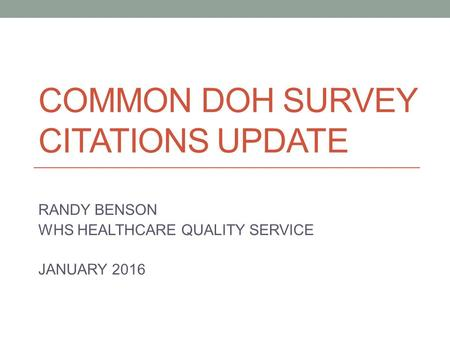 COMMON DOH SURVEY CITATIONS UPDATE RANDY BENSON WHS HEALTHCARE QUALITY SERVICE JANUARY 2016.
