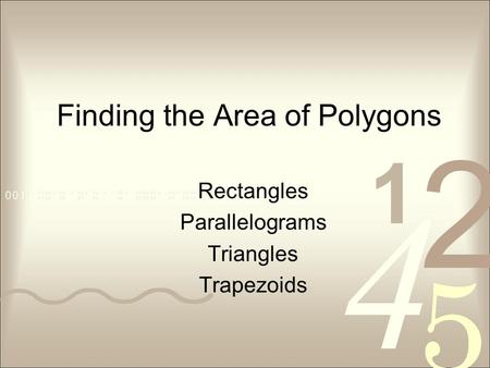 Finding the Area of Polygons Rectangles Parallelograms Triangles Trapezoids.