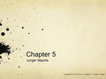 Chapter 5 Longer Reports Copyright © 2012 Pearson Canada Inc., Toronto, Ontario.