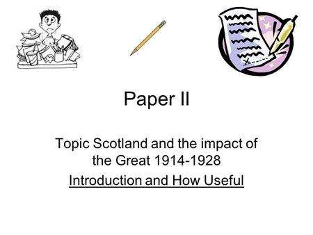 Paper II Topic Scotland and the impact of the Great 1914-1928 Introduction and How Useful.