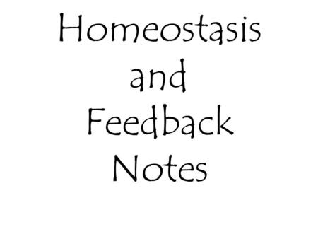 Homeostasis and Feedback Notes. Homeostasis Homeo = Similar Stasis = State Homeostasis is the maintenance of a stable internal environment. Necessary.