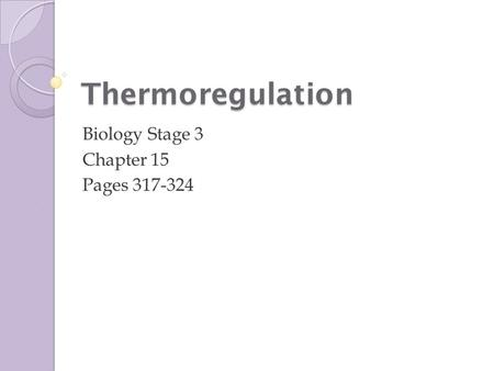 Thermoregulation Biology Stage 3 Chapter 15 Pages 317-324.