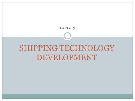 TOPIC 5 SHIPPING TECHNOLOGY DEVELOPMENT. VOYAGE PLANNING & MANAGEMENT.