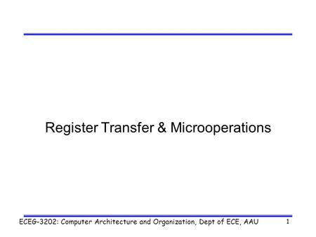 ECEG-3202: Computer Architecture and Organization, Dept of ECE, AAU 1 Register Transfer & Microoperations.