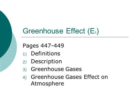 Greenhouse Effect (E 3 ) Pages 447-449 1) Definitions 2) Description 3) Greenhouse Gases 4) Greenhouse Gases Effect on Atmosphere.