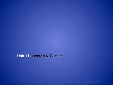 Unit 11 Lesson 6 Climate Copyright © Houghton Mifflin Harcourt Publishing Company 1.