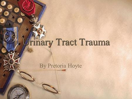 Urinary Tract Trauma By Pretoria Hoyte. Etiology  Any patient with a history of traumatic injury should be assessed for involvement of the urinary tract.