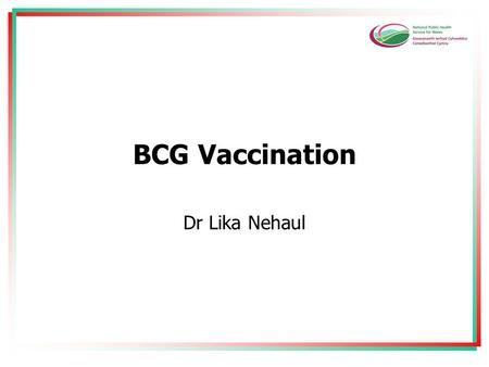 BCG Vaccination Dr Lika Nehaul. Acknowledgements Nature (Scientific) Publishing Group Health Protection Agency World Health Organisation.