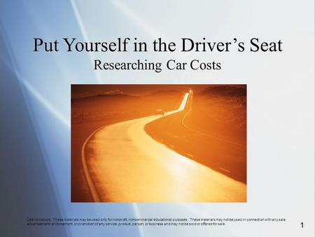 Put Yourself in the Driver's Seat Researching Car Costs Put Yourself in the Driver's Seat Researching Car Costs Use limitations: These materials may be.
