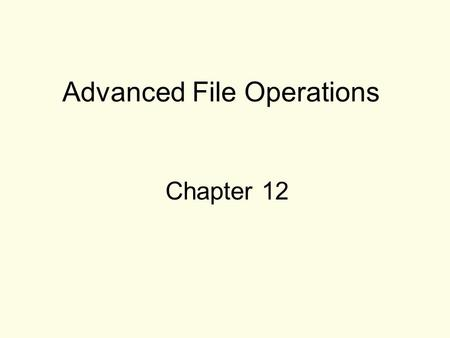 Advanced File Operations Chapter 12. 2 File Operations File: a set of data stored on a computer, often on a disk drive Programs can read from, write to.